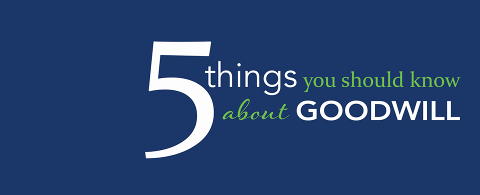 5 Things You Should Know about Goodwill.