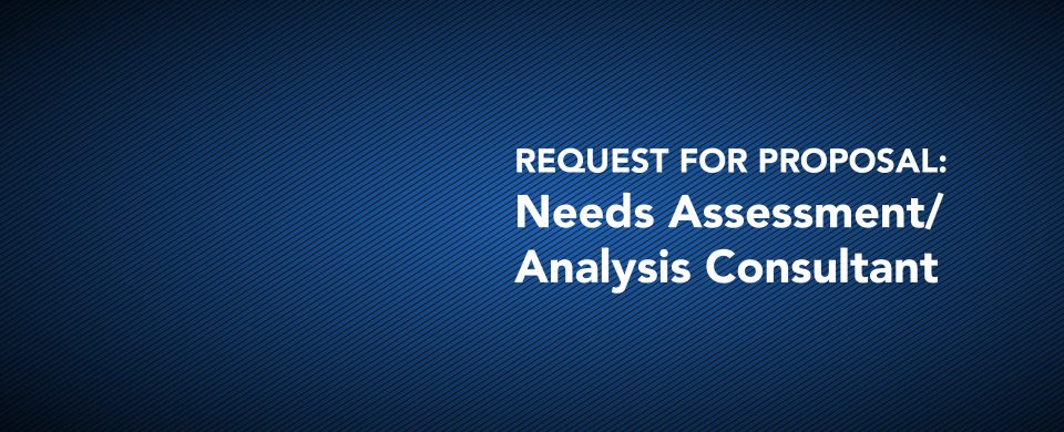 RFP: Needs Assessment/Analysis Consultant